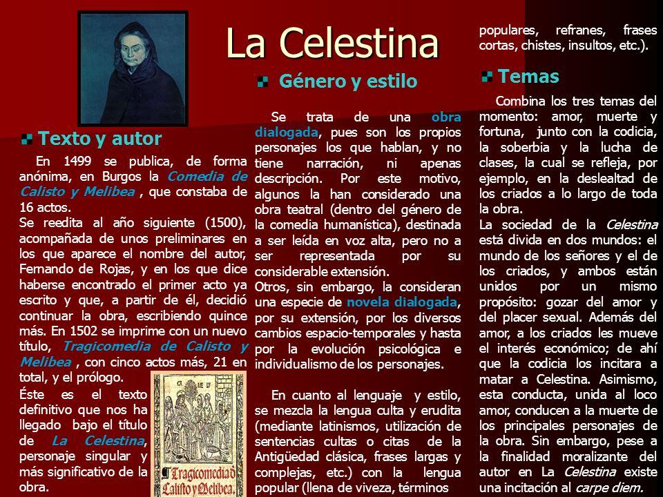 La Celestina En 1499 se publica, de forma anónima, en Burgos la Comedia de Calisto y Melibea, que constaba de 16 actos. Se reedita al año siguiente (1
