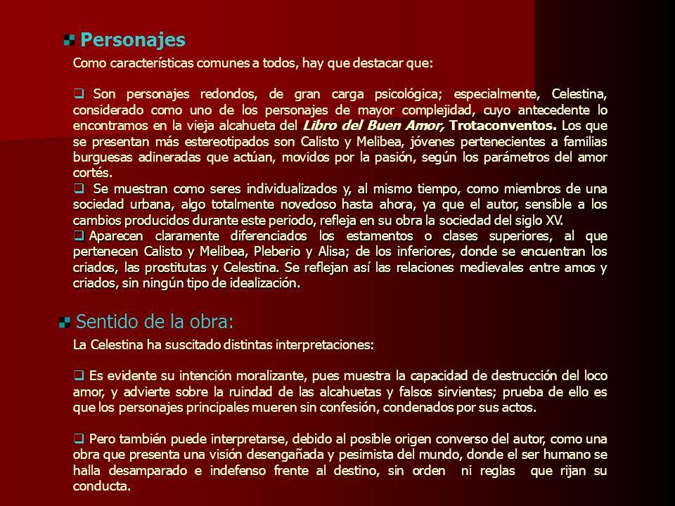 Personajes Como características comunes a todos, hay que destacar que: Son personajes redondos, de gran carga psicológica; especialmente, Celestina, c