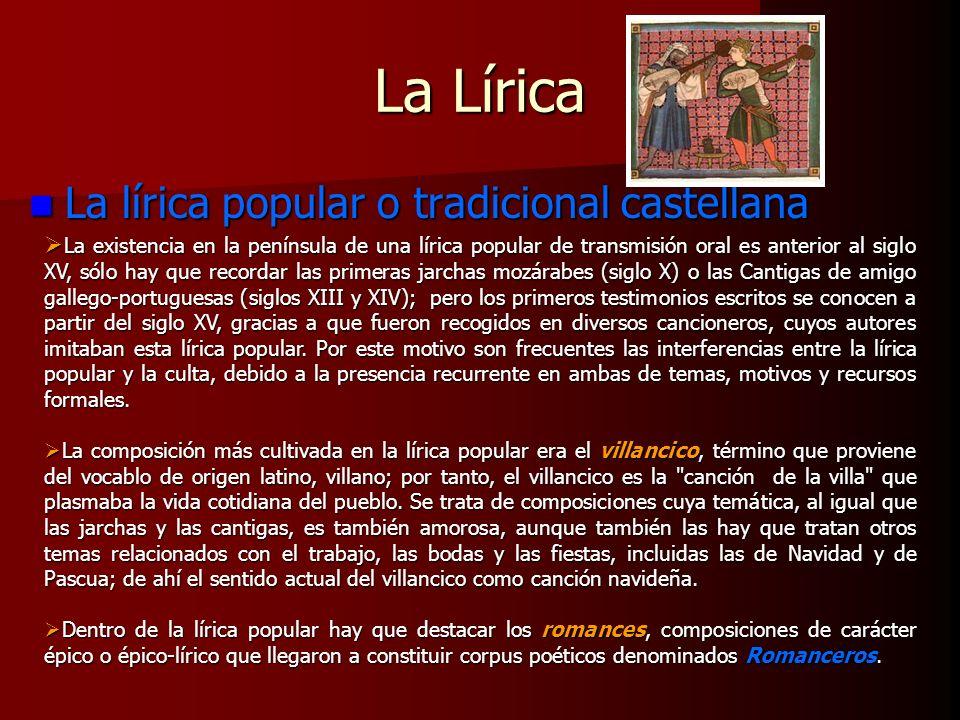 La Lírica La lírica popular o tradicional castellana La lírica popular o tradicional castellana La existencia en la península de una lírica popular de
