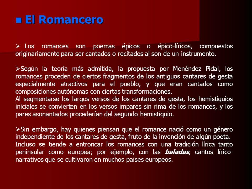 El Romancero El Romancero Los romances son poemas épicos o épico-líricos, compuestos originariamente para ser cantados o recitados al son de un instru