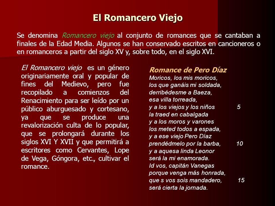 El Romancero Viejo Se denomina Romancero viejo al conjunto de romances que se cantaban a finales de la Edad Media. Algunos se han conservado escritos