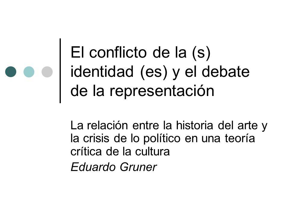 El conflicto de la (s) identidad (es) y el debate de la representación La relación entre la historia del arte y la crisis de lo político en una teoría