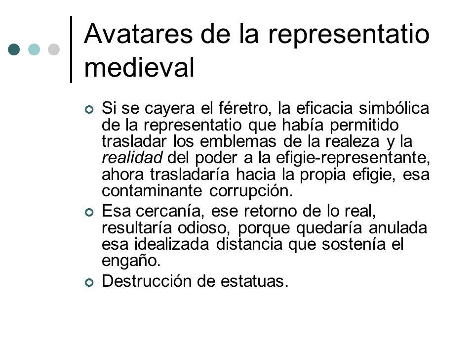 Avatares de la representatio medieval Si se cayera el féretro, la eficacia simbólica de la representatio que había permitido trasladar los emblemas de