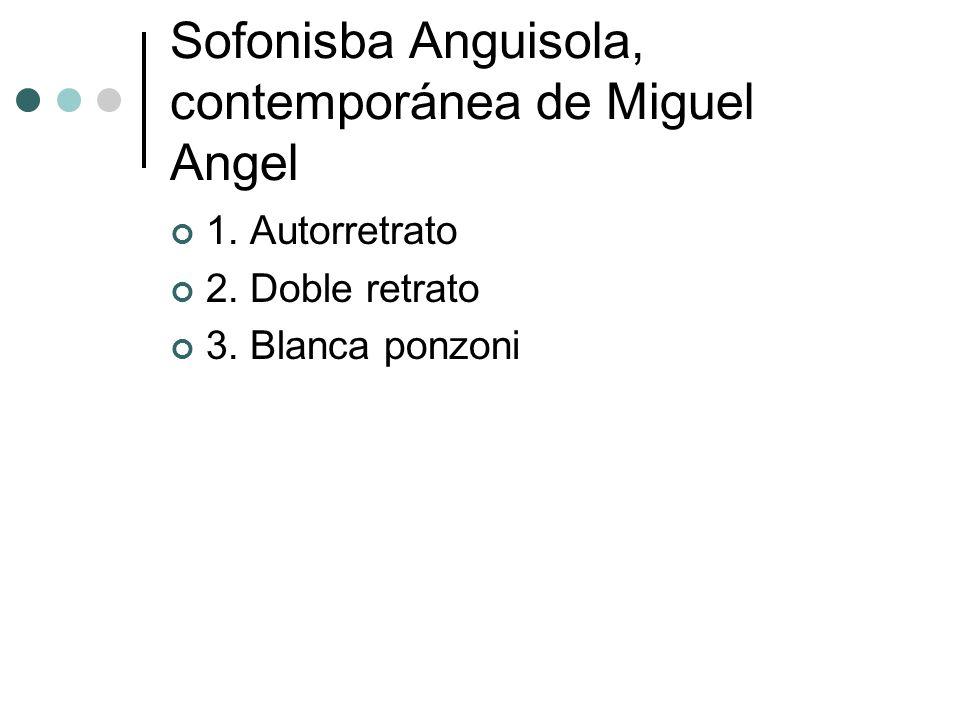 Sofonisba Anguisola, contemporánea de Miguel Angel 1. Autorretrato 2. Doble retrato 3. Blanca ponzoni