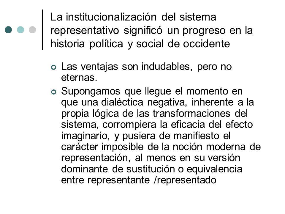 La institucionalización del sistema representativo significó un progreso en la historia política y social de occidente Las ventajas son indudables, pe