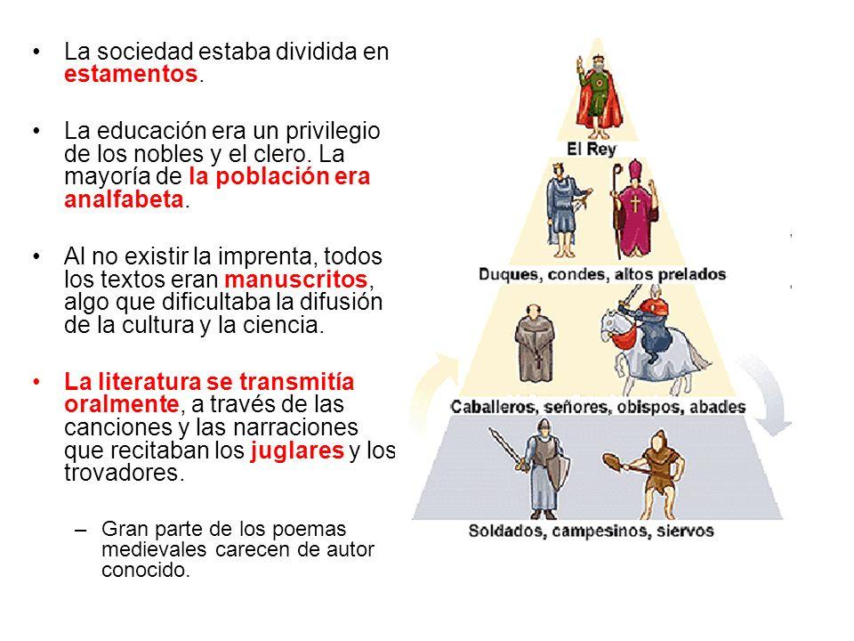 La sociedad estaba dividida en estamentos. La educación era un privilegio de los nobles y el clero. La mayoría de la población era analfabeta. Al no e