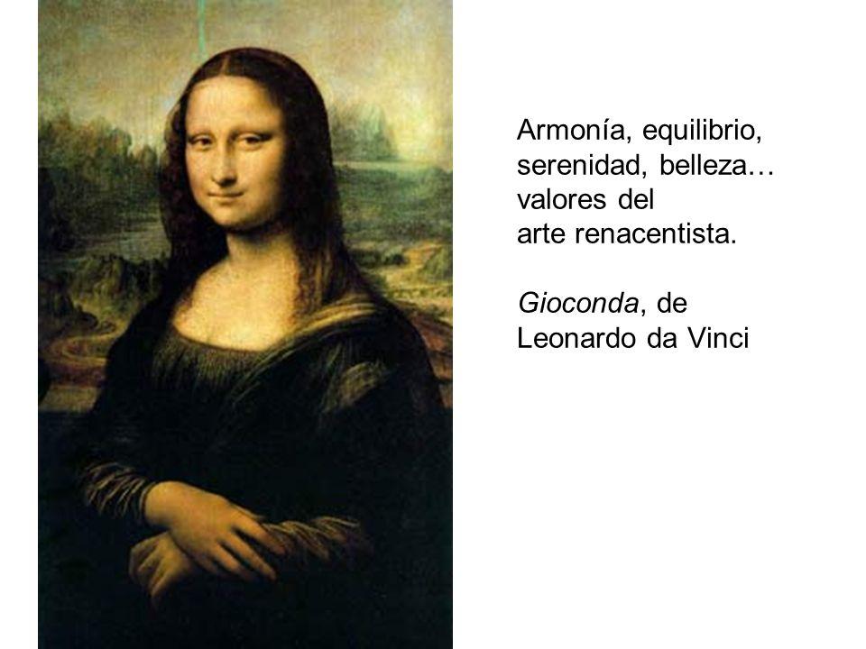 Armonía, equilibrio, serenidad, belleza… valores del arte renacentista. Gioconda, de Leonardo da Vinci