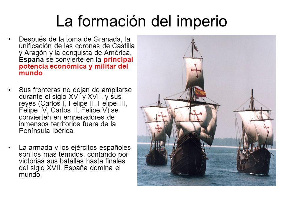 La formación del imperio Después de la toma de Granada, la unificación de las coronas de Castilla y Aragón y la conquista de América, España se convie
