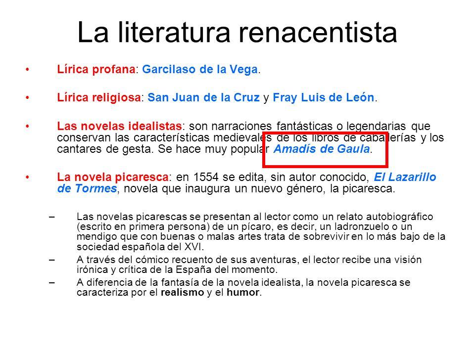 La literatura renacentista Lírica profana: Garcilaso de la Vega. Lírica religiosa: San Juan de la Cruz y Fray Luis de León. Las novelas idealistas: so