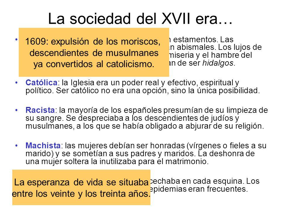 La sociedad del XVII era… Clasista: la sociedad seguía dividida en estamentos. Las diferencias entre las clases sociales eran abismales. Los lujos de