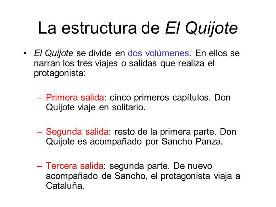 La estructura de El Quijote El Quijote se divide en dos volúmenes. En ellos se narran los tres viajes o salidas que realiza el protagonista: –Primera
