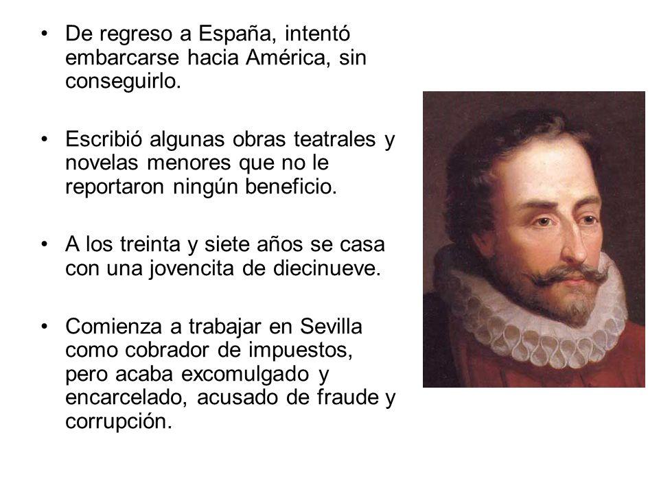 De regreso a España, intentó embarcarse hacia América, sin conseguirlo. Escribió algunas obras teatrales y novelas menores que no le reportaron ningún