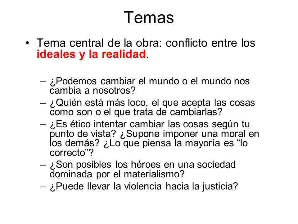 Temas Tema central de la obra: conflicto entre los ideales y la realidad. –¿Podemos cambiar el mundo o el mundo nos cambia a nosotros? –¿Quién está má