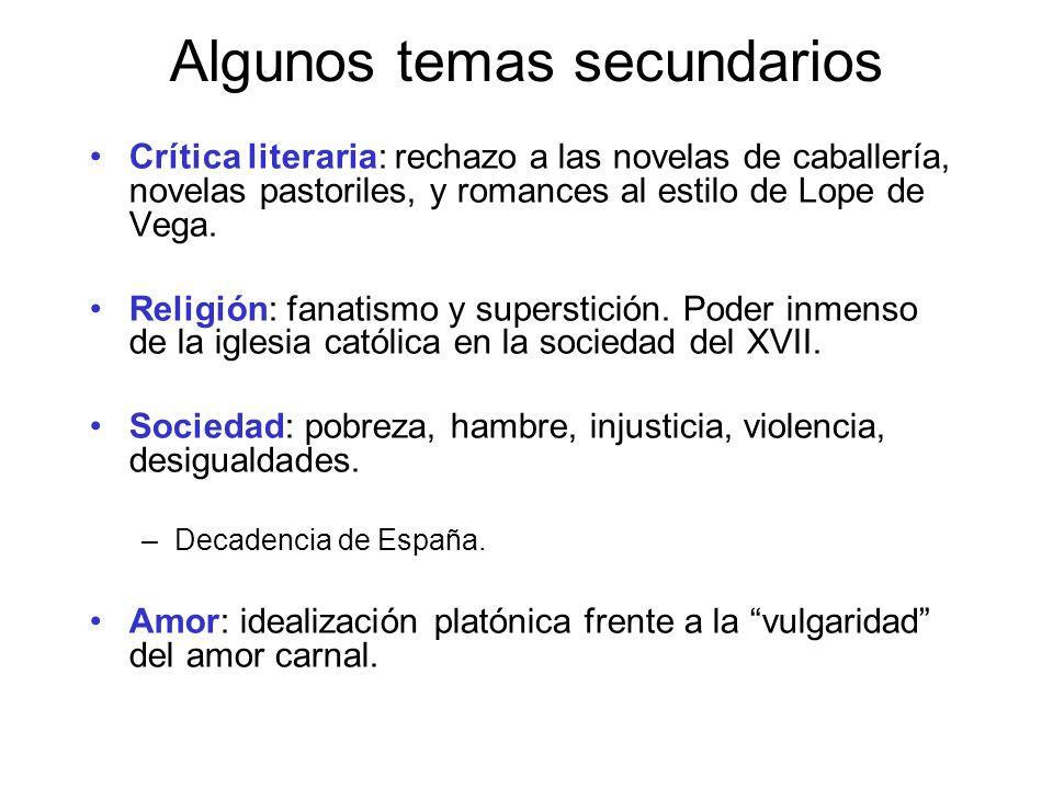 Algunos temas secundarios Crítica literaria: rechazo a las novelas de caballería, novelas pastoriles, y romances al estilo de Lope de Vega. Religión:
