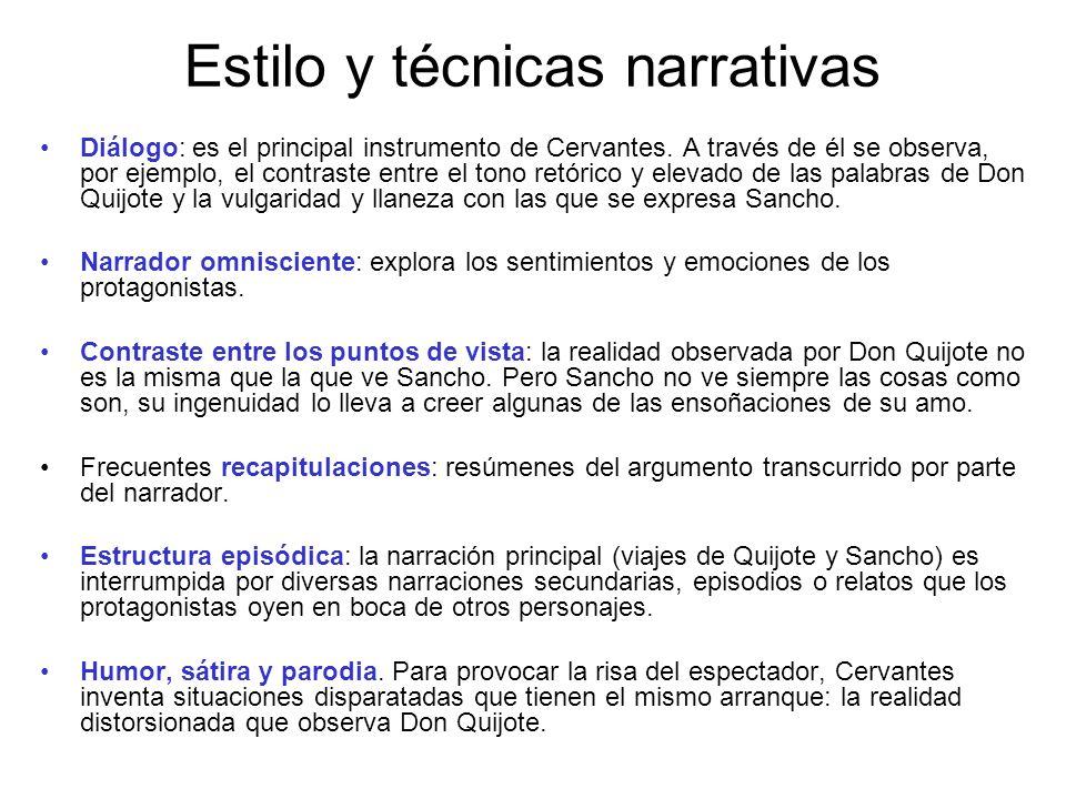 Estilo y técnicas narrativas Diálogo: es el principal instrumento de Cervantes. A través de él se observa, por ejemplo, el contraste entre el tono ret