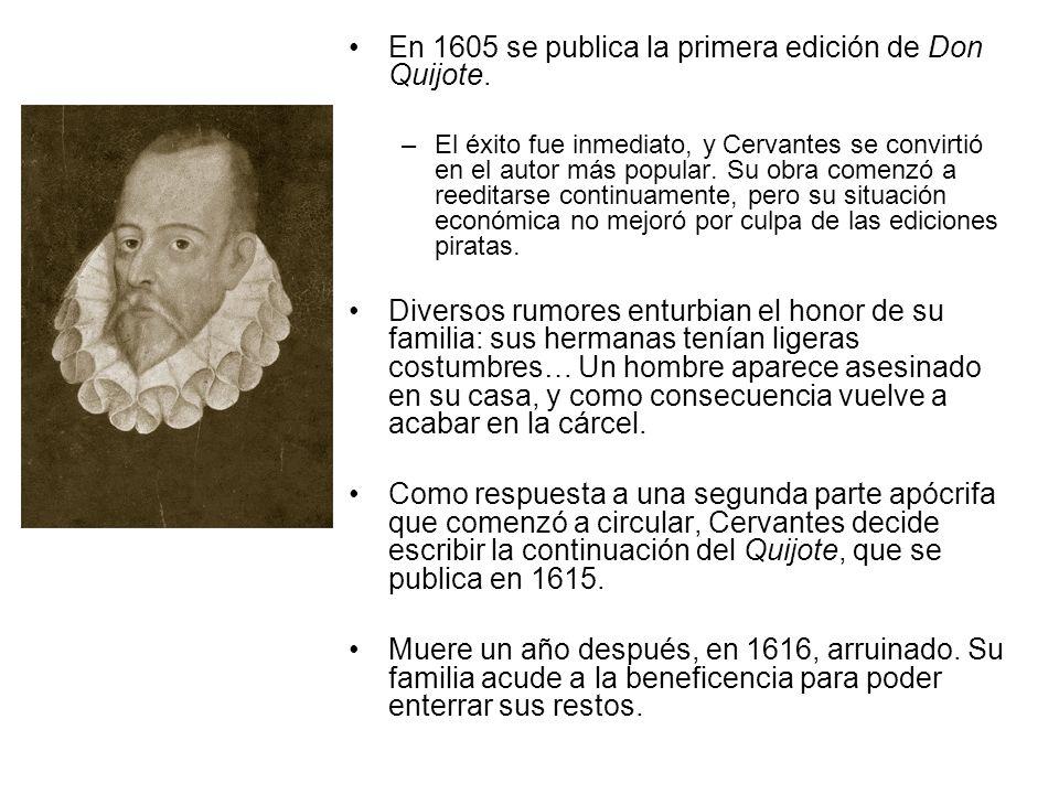 En 1605 se publica la primera edición de Don Quijote. –El éxito fue inmediato, y Cervantes se convirtió en el autor más popular. Su obra comenzó a ree