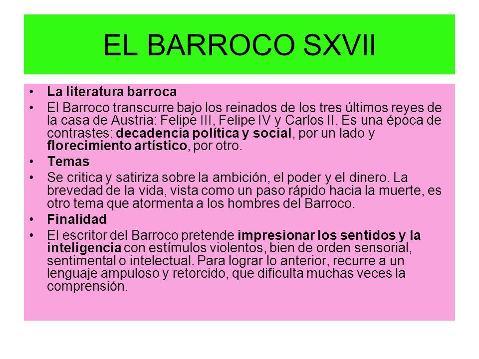 EL BARROCO SXVII Culteranismo y conceptismo El Barroco es una época de contrastes y por esa razón ofrece dos tendencias literarias que se oponen; pero que persiguen el mismo fin: romper el equilibrio clásico.