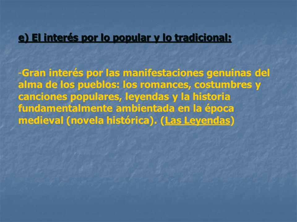 e) El interés por lo popular y lo tradicional: -Gran interés por las manifestaciones genuinas del alma de los pueblos: los romances, costumbres y canc