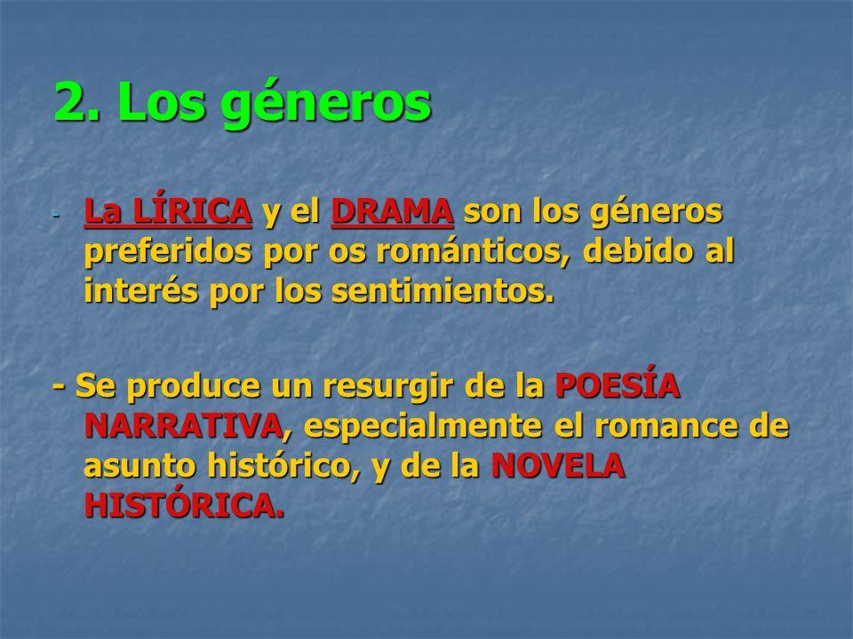 2. Los géneros - La LÍRICA y el DRAMA son los géneros preferidos por os románticos, debido al interés por los sentimientos. - Se produce un resurgir d