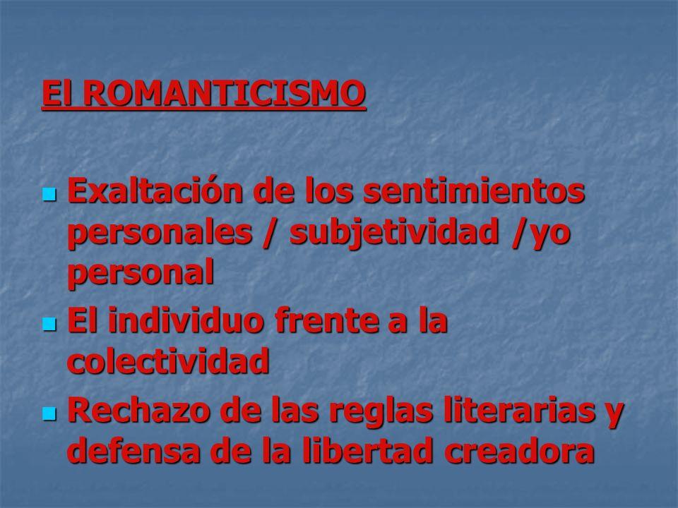 El ROMANTICISMO Exaltación de los sentimientos personales / subjetividad /yo personal Exaltación de los sentimientos personales / subjetividad /yo per