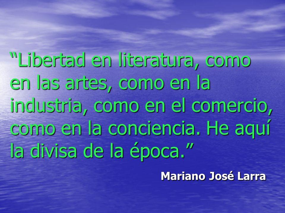 Libertad en literatura, como en las artes, como en la industria, como en el comercio, como en la conciencia. He aquí la divisa de la época. Mariano Jo