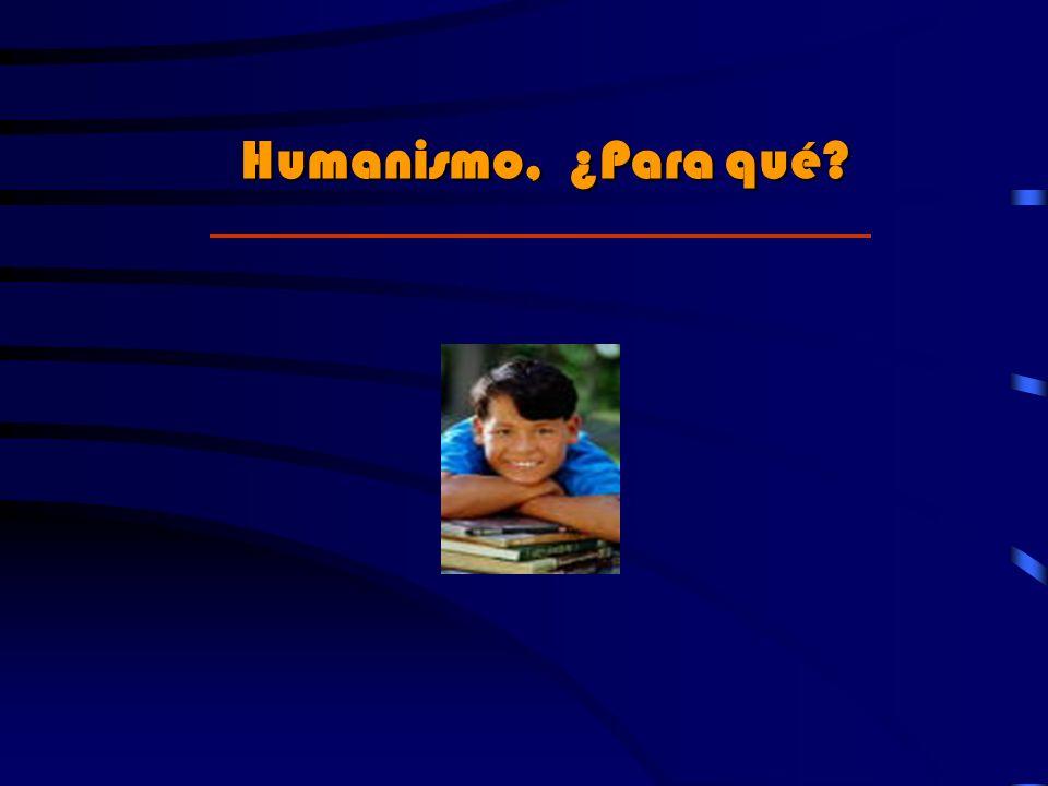 Humanismo, ¿Para qué?