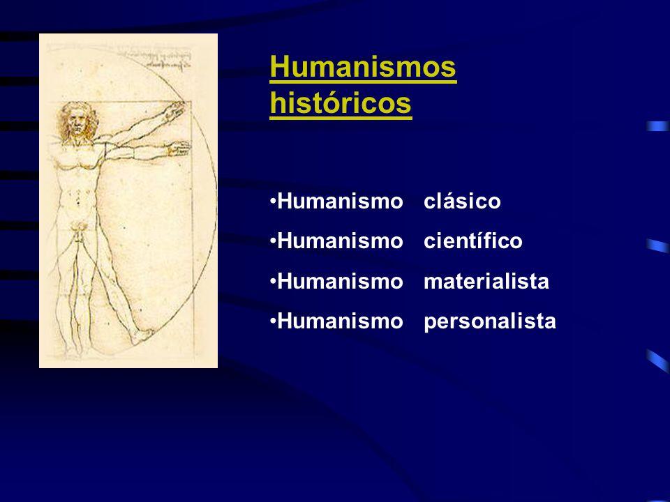 Humanismos históricos Humanismo clásico Humanismo científico Humanismo materialista Humanismo personalista