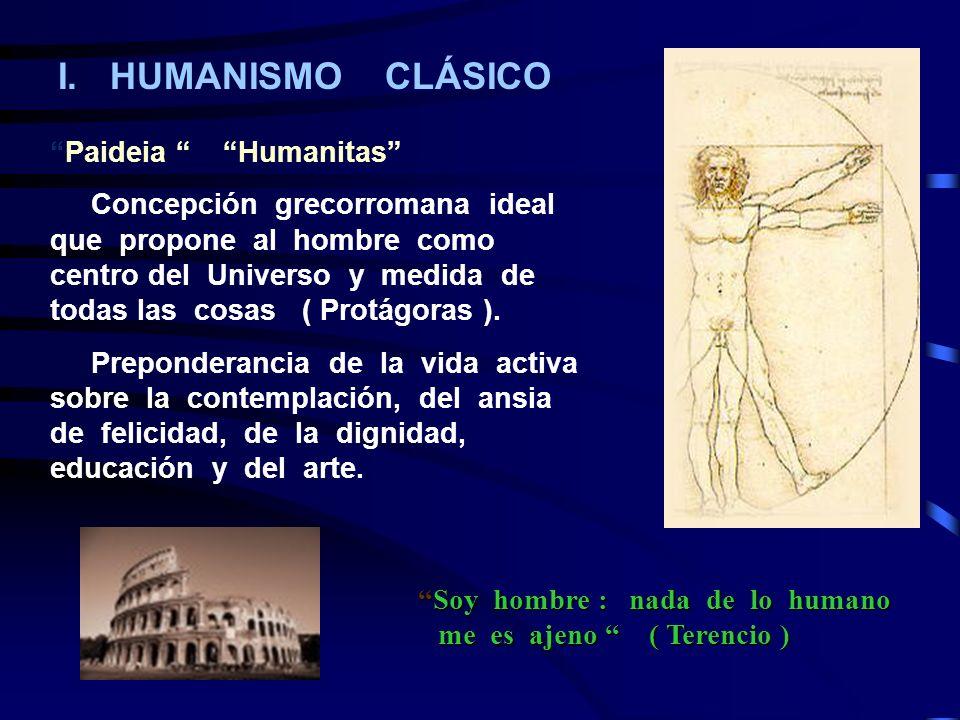 Paideia Humanitas Concepción grecorromana ideal que propone al hombre como centro del Universo y medida de todas las cosas ( Protágoras ). Preponderan