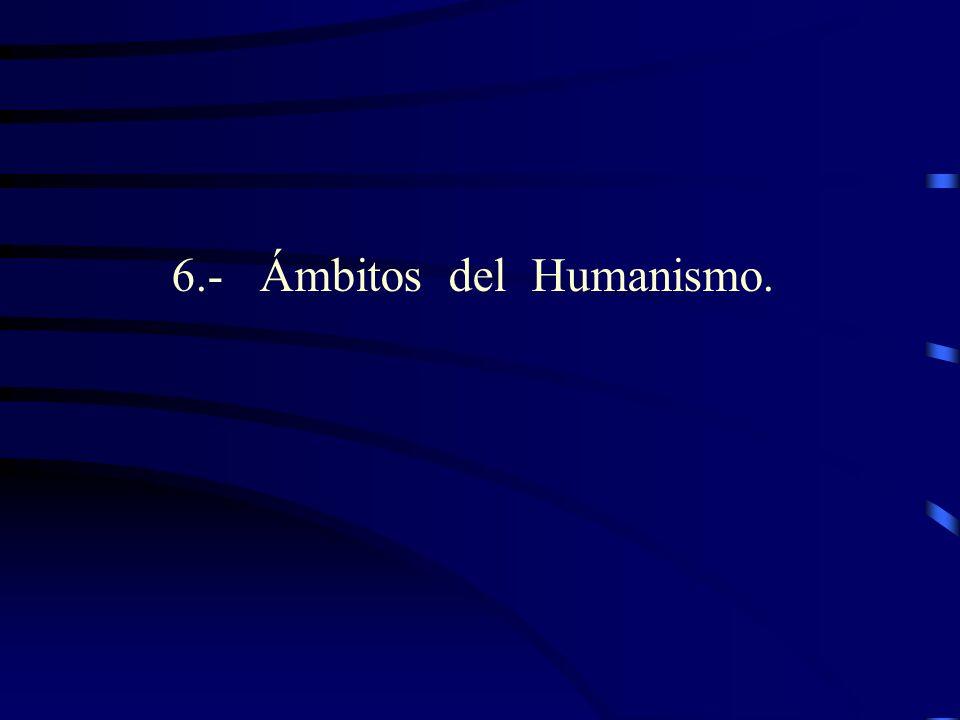 6.- Ámbitos del Humanismo.