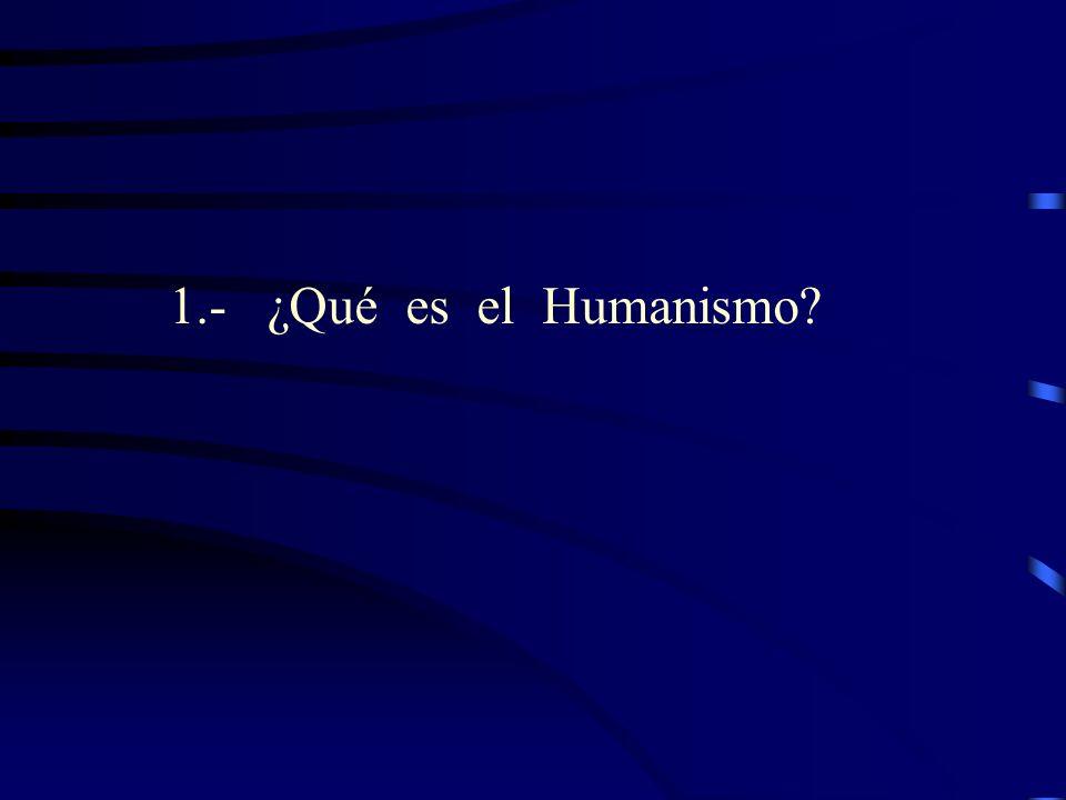 1.- ¿Qué es el Humanismo?