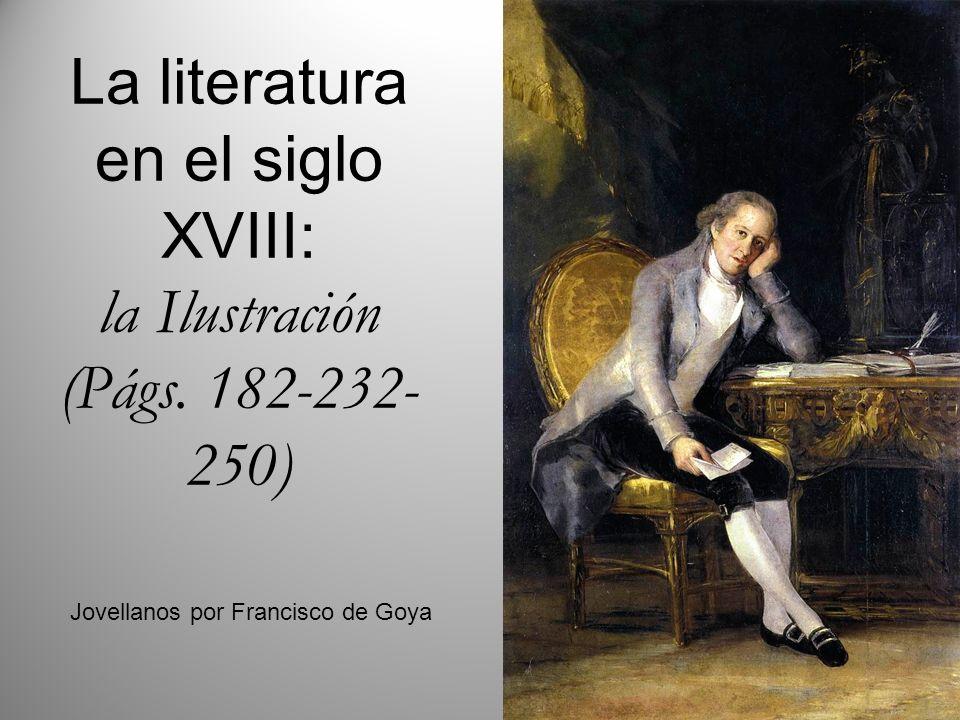 La literatura en el siglo XVIII: la Ilustración (Págs. 182-232- 250) Jovellanos por Francisco de Goya