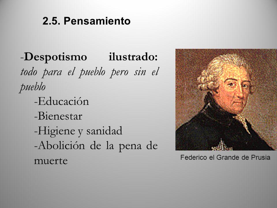 2.5. Pensamiento -Despotismo ilustrado: todo para el pueblo pero sin el pueblo -Educación -Bienestar -Higiene y sanidad -Abolición de la pena de muert