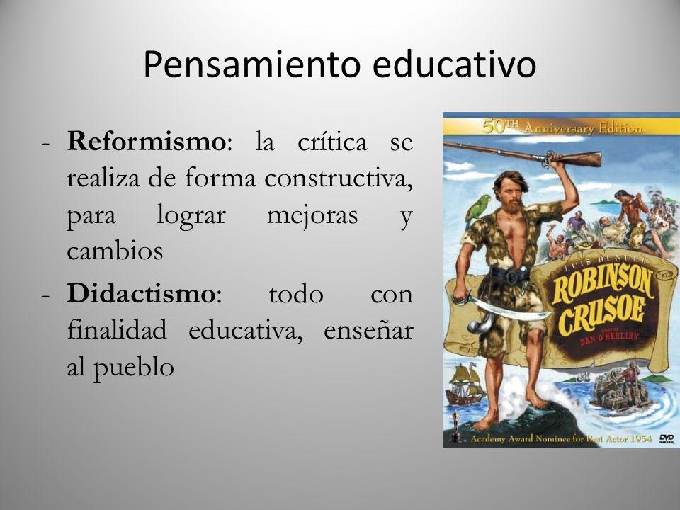 Pensamiento educativo -Reformismo: la crítica se realiza de forma constructiva, para lograr mejoras y cambios -Didactismo: todo con finalidad educativ