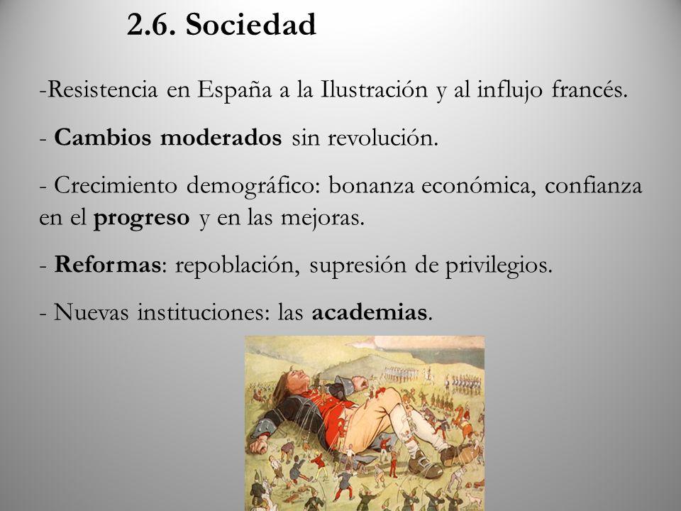 2.6. Sociedad -Resistencia en España a la Ilustración y al influjo francés. - Cambios moderados sin revolución. - Crecimiento demográfico: bonanza eco