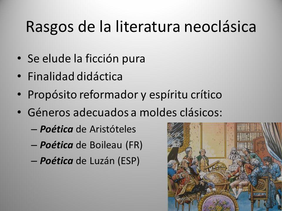 Rasgos de la literatura neoclásica Se elude la ficción pura Finalidad didáctica Propósito reformador y espíritu crítico Géneros adecuados a moldes clá