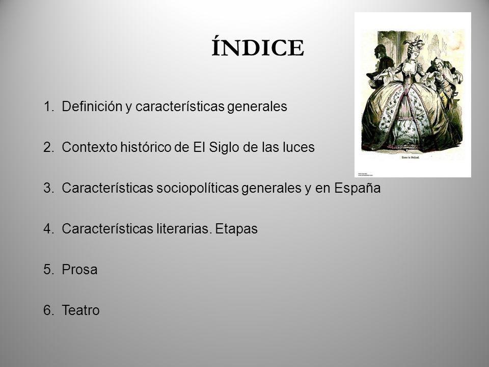 ÍNDICE 1.Definición y características generales 2.Contexto histórico de El Siglo de las luces 3.Características sociopolíticas generales y en España 4