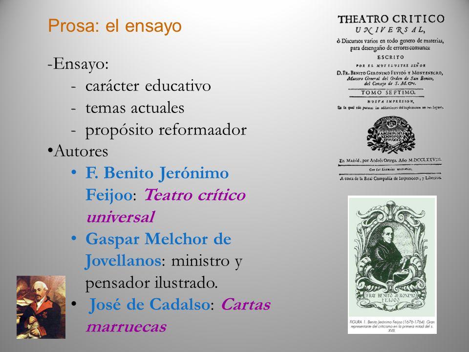 Prosa: el ensayo -Ensayo: -carácter educativo -temas actuales -propósito reformaador Autores F. Benito Jerónimo Feijoo: Teatro crítico universal Gaspa