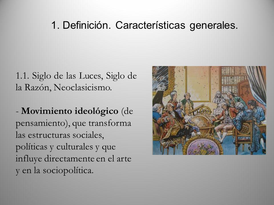 1. Definición. Características generales. 1.1. Siglo de las Luces, Siglo de la Razón, Neoclasicismo. - Movimiento ideológico (de pensamiento), que tra