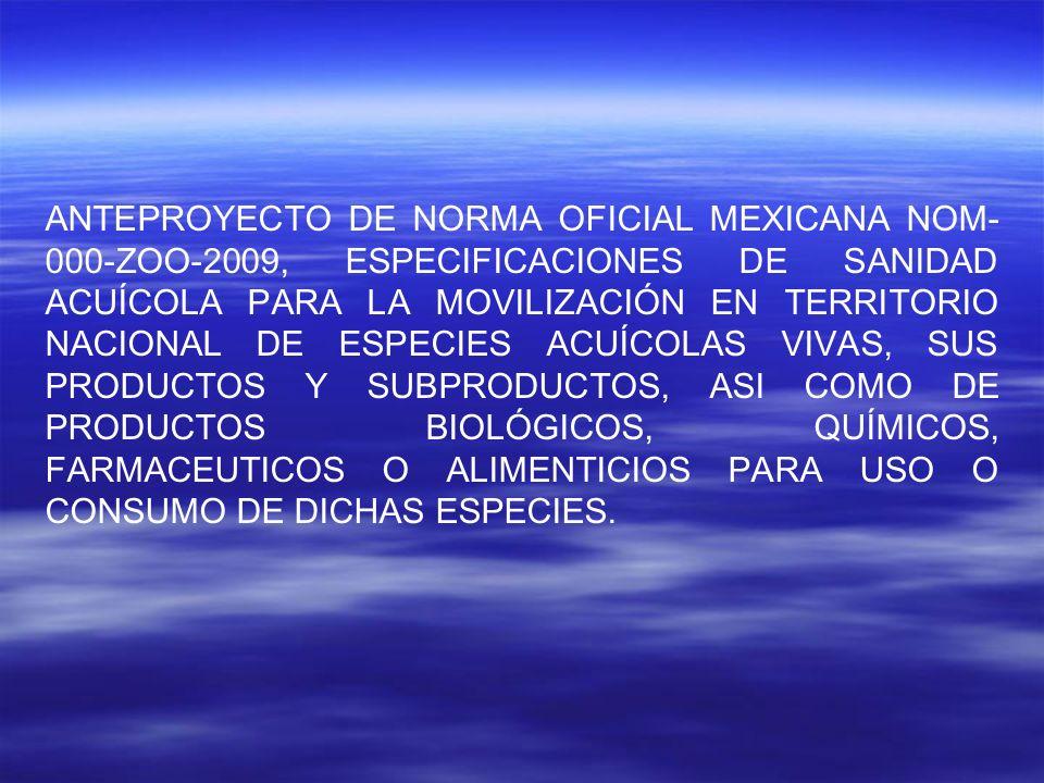ANTEPROYECTO DE NORMA OFICIAL MEXICANA NOM- 000-ZOO-2009, ESPECIFICACIONES DE SANIDAD ACUÍCOLA PARA LA MOVILIZACIÓN EN TERRITORIO NACIONAL DE ESPECIES