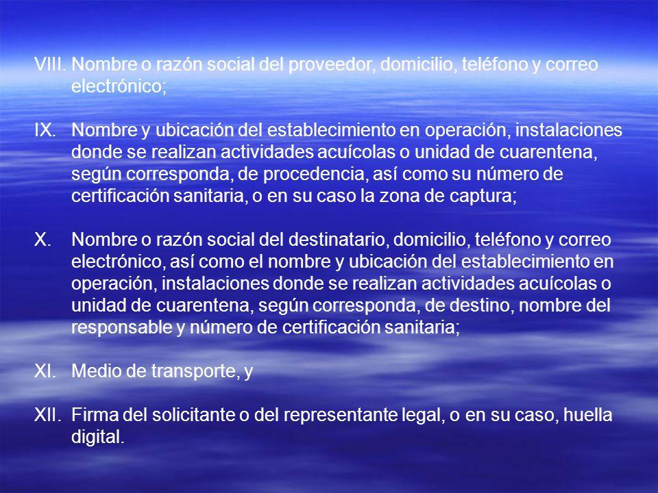 VIII.Nombre o razón social del proveedor, domicilio, teléfono y correo electrónico; IX.Nombre y ubicación del establecimiento en operación, instalacio