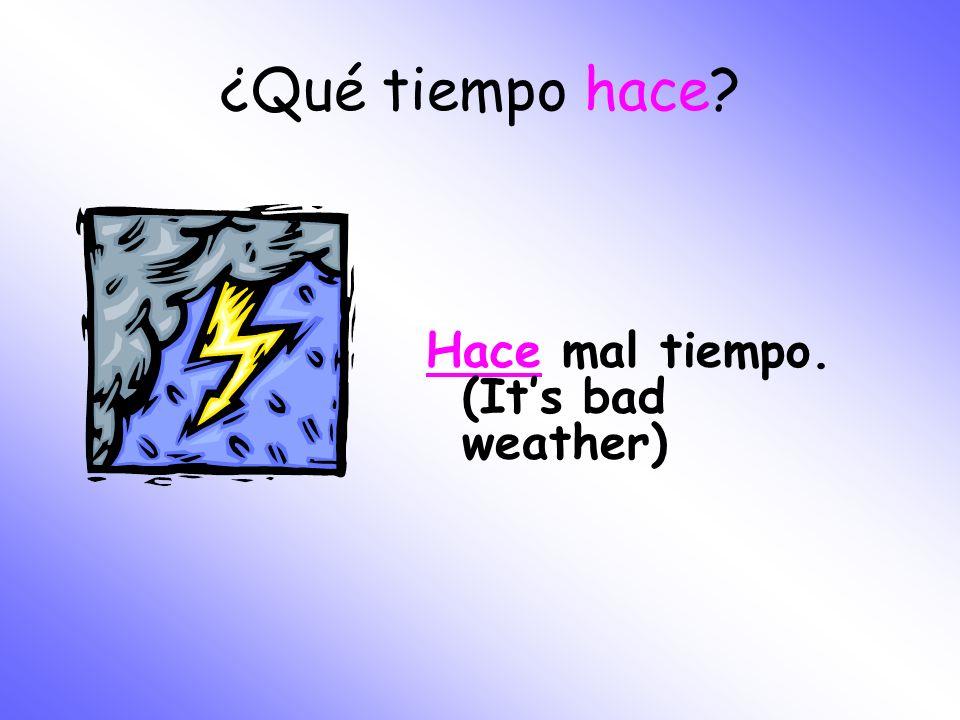 ¿Qué tiempo hace? Hace mal tiempo. (Its bad weather)