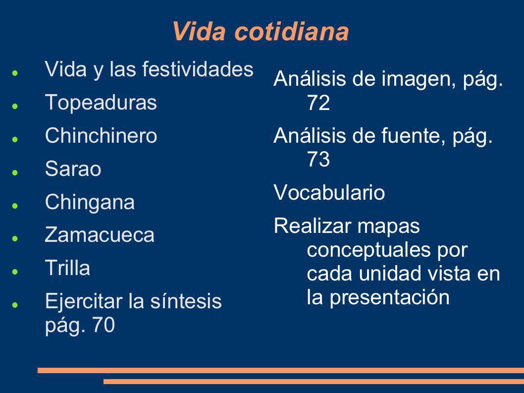 Vida cotidiana Vida y las festividades Topeaduras Chinchinero Sarao Chingana Zamacueca Trilla Ejercitar la síntesis pág. 70 Análisis de imagen, pág. 7