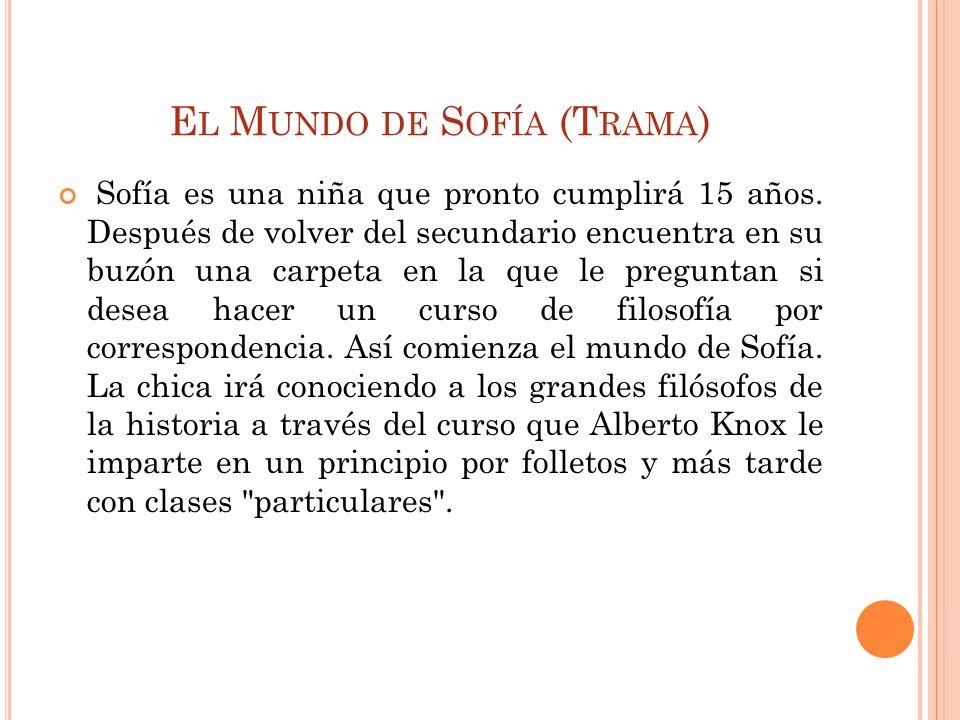 E L M UNDO DE S OFÍA (T RAMA ) Sofía es una niña que pronto cumplirá 15 años. Después de volver del secundario encuentra en su buzón una carpeta en la
