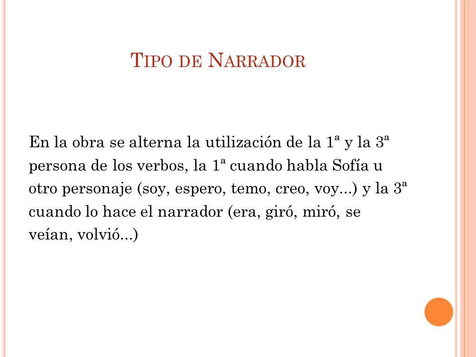T IPO DE N ARRADOR En la obra se alterna la utilización de la 1ª y la 3ª persona de los verbos, la 1ª cuando habla Sofía u otro personaje (soy, espero