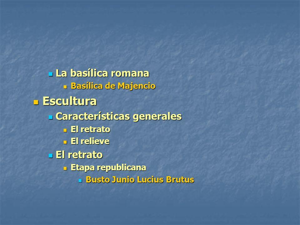 La basílica romana La basílica romana Basílica de Majencio Basílica de Majencio Escultura Escultura Características generales Características generale