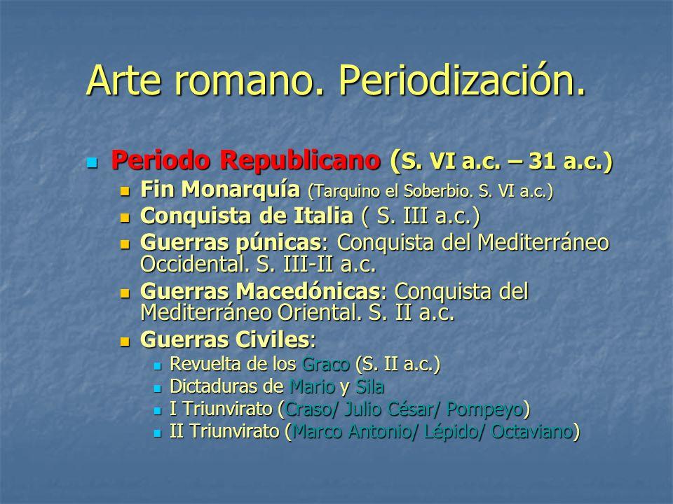 Arte romano. Periodización. Periodo Republicano ( S. VI a.c. – 31 a.c.) Periodo Republicano ( S. VI a.c. – 31 a.c.) Fin Monarquía (Tarquino el Soberbi