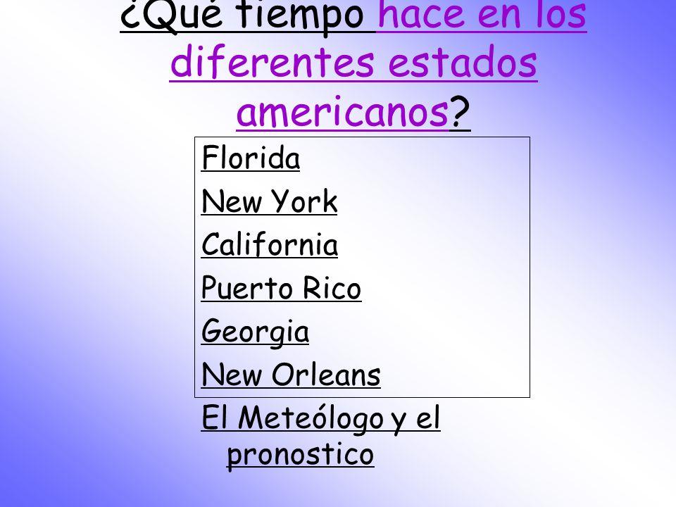 Florida New York California Puerto Rico Georgia New Orleans El Meteólogo y el pronostico ¿Qué tiempo hace en los diferentes estados americanos?