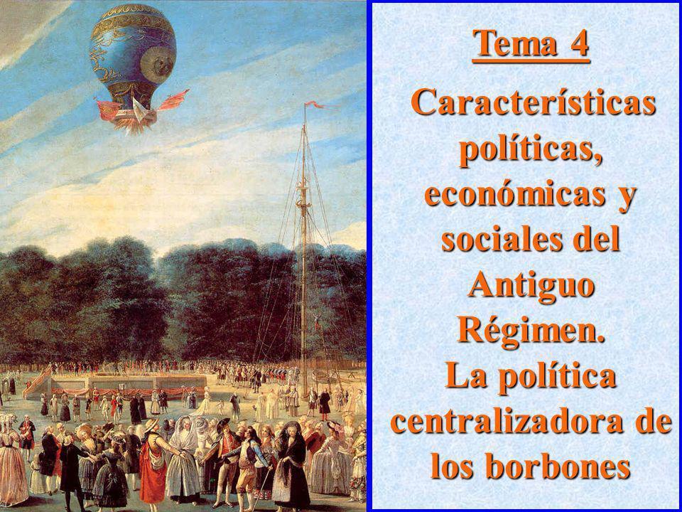 Tema 4 Características políticas, económicas y sociales del Antiguo Régimen. La política centralizadora de los borbones