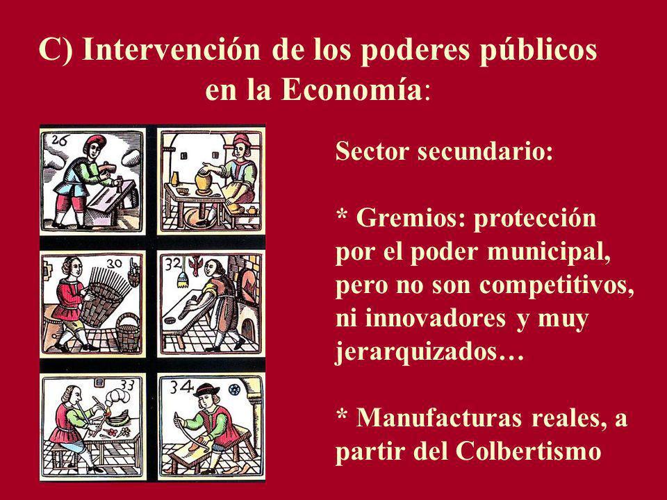 C) Intervención de los poderes públicos en la Economía: Sector secundario: * Gremios: protección por el poder municipal, pero no son competitivos, ni