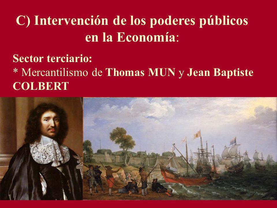 C) Intervención de los poderes públicos en la Economía: Sector terciario: * Mercantilismo de Thomas MUN y Jean Baptiste COLBERT